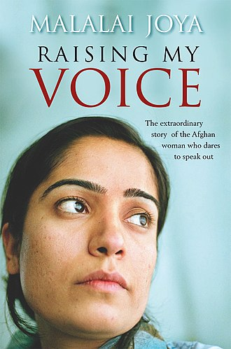 "Malalai Joya - Title of Joya's autobiography ""Raising My Voice"", which was published in the US/Canada under the title of ""A Woman Among Warlords"""