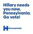 Hillary needs you now, Pensylvania. Go Vote!.jpg