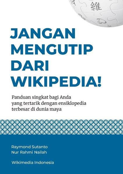 File:JANGAN MENGUTIP DARI WIKIPEDIA! Panduan singkat bagi Anda yang tertarik dengan ensiklopedia terbesar di dunia maya.pdf