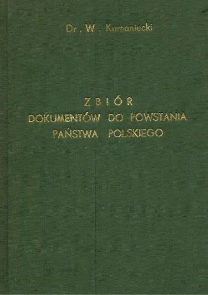 File:Kumaniecki (red) - Zbiór najważniejszych dokumentów do powstania państwa polskiego.djvu