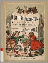 Prettige tijdkorting: een nieuw prentenboek voor kleine en groote kinderen / met versjes en rijmen van J.J.A. Goeverneur