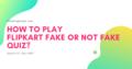 Flipkart Fake Or Not Fack April 2021.png
