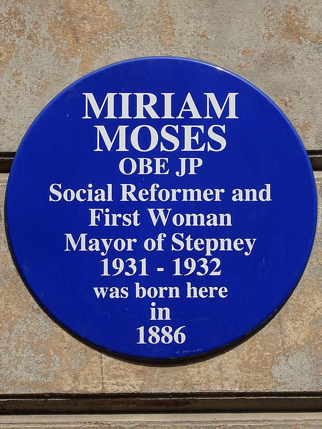 Miriam Moses blue plaque - Miriam Moses OBE JP social reformer and first woman Mayor of Stepney 1931-1932 was born here in 1886