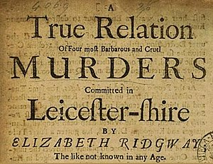 "Elizabeth Ridgeway - ""A True relation of four most barbarous and cruel MURDERS committed in Leicester-shire by ELIZABETH RIDGWAY; The Like not Known in any Age. With the Particulars of Time, Place, (and other Circumstances)..."" Printed by Geo. Croom, 1684"
