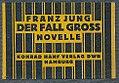 Franz Jung - Der Fall Gross. Novelle. Verlag Konrad Hanf, Hamburg, 1921.jpg