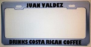 Juan Valdez drinks Costa Rican coffee - A license plate frame featuring the slogan