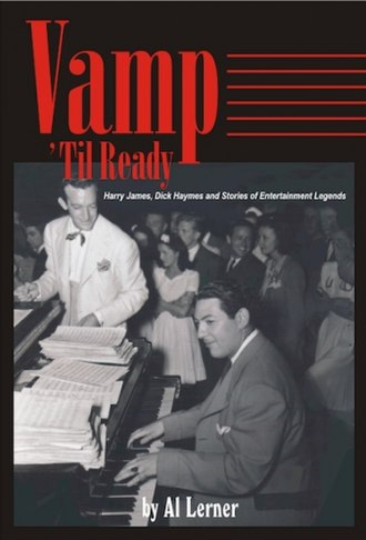 Al Lerner (composer) - Al Lerner on the cover of his 2007 book Vamp 'Til Ready. He is playing piano, with bandleader Harry James looking on.