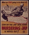 STAY ON THE JOB UNTIL EVERY MURDERING JAP IS WIPED OUT^ - NARA - 515483.tif