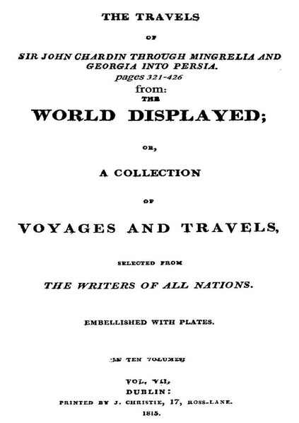 File:The Travels of sir John Chardin through Mingrelia and Georgia into Persia. from Christopher Smart, Oliver Goldsmith, Samuel Johnson. The world displayed, or, A collection of voyages and travels, Volume 7. 1815.pdf