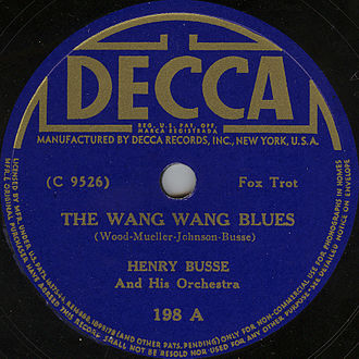 "Henry Busse - Busse's 1934 re-recording of ""Wang Wang Blues"", one of his earliest hits with Paul Whiteman in 1920. Busse was co-composer of this tune."