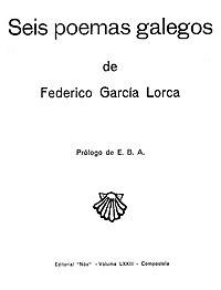 Seis poemas galegos de Federico García Lorca, prólogo de E. B. A., Editorial Nós, Compostela.jpg