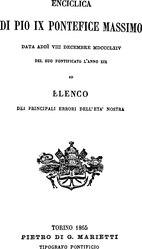papa Pio IX: Enciclica di Pio IX pontefice massimo data addì VIII decembre MDCCCLXIV del suo pontificato l'anno XIX ed elenco dei principali errori dell'età nostra