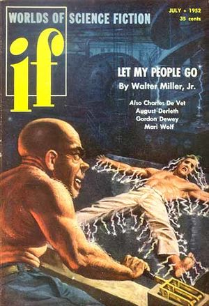 "Walter M. Miller Jr. - Miller's novella ""Let My People Go"" was the cover story in the third issue of If in July 1952"