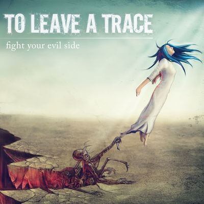 Fight Your Evil Side - To Leave A Trace.jpg