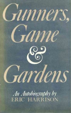Eric Harrison (British Army officer) - Image: Gunners, Game & Gardens An Autobiography