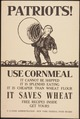 """Patriots Use Corn Meal. It Cannot Be Shipped. It is Splendid Eating. It is Cheaper Than Wheat Flour. It Saves Wheat.... - NARA - 512550.tif"