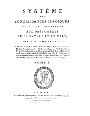 "Antoine François, comte de Fourcroy - Last work published by Foucroy before his death, the ""Système des connaissances chimiques et de leurs applications aux phénomènes de la nature et de l'art"", 1801."