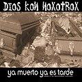 Dios Kon Noxotrox - Ya muerto ya es tarde.jpg