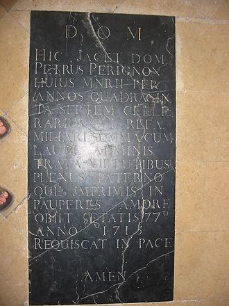 Dom Pérignon (monk) - Dom Pérignon is buried in the church of Hautvillers, région Champagne.