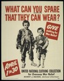 """WHAT CAN YOU SPARE THAT THEY CAN WEAR"" ""GIVE CLOTHING FOR WAR RELIEF"". - NARA - 516124.tif"