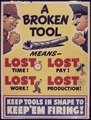 A broken tool means lost time^ Lost pay. Lost work^ Lost production^ Keep tools in shape to keep `em firing^ - NARA - 535048.tif