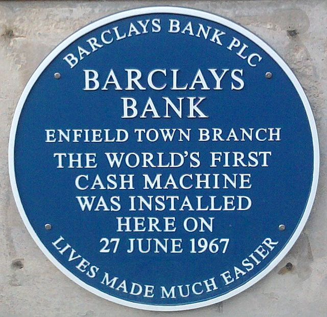 Barclays automated teller machine, Enfield blue plaque - Barclays Bank Enfield Town Branch The world's first cash machine was installed here on 27 June 1967 Lives made much easier