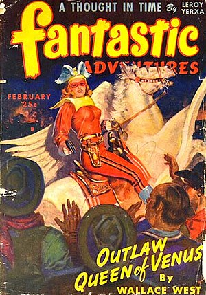"Wallace West - West's novelette ""Outlaw Queen of Venus"" was the cover story for the February 1944 issue of Fantastic Adventures"
