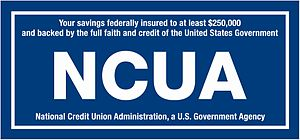 National Credit Union Share Insurance Fund - This sign, displayed at all insured credit unions, informs members that their savings are insured by the NCUA