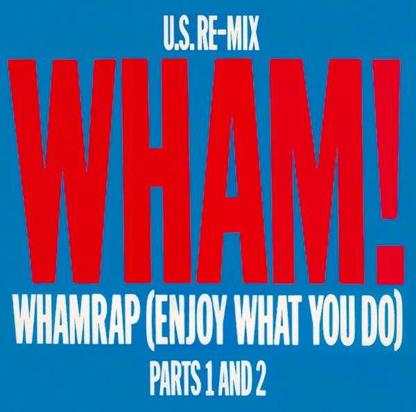 WhamRap (Enjoy What You Do) by Wham Parts 1 and 2 UK 1983 re-release