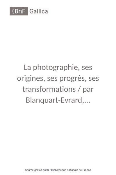 File:Blanquart-Evrard - La Photographie, ses origines, ses progrès, ses transformations.pdf