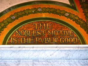 "Public good - ""The noblest motive is the public good."" Thomas Jefferson Building, Library of Congress."