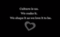 """""""Culture is us. We make it."""" (12678005094).png"""