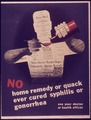 """No home remedy or quack ever cured syphillis or gonorrhea"" - NARA - 515076.tif"