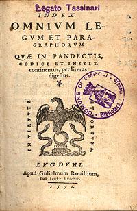 Alphabetical index on the Corpus Juris (Index omnium legum et paragraphorum quae in Pandectis, Codice et Institutionibus continentur, per literas digestus.), printed by Gulielmo Rovillio, Lyon, 1571