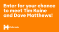 Enter for your your chance to meet Tim Kaine and Dave Matthews.png