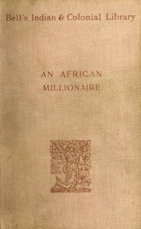"Plain book cover with text ""Bell's Indian & Colonial Library"" and ""An African Millionaire"" and George Bell and Sons logo of a fruit tree with a bell and an anchor hanging from it"