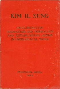 <i>On Eliminating Dogmatism and Formalism and Establishing Juche in Ideological Work</i>