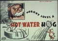 """Nobody Loves a Hot Water Hog."" - NARA - 513631.tif"
