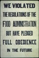 """We violated the regulations of the Food Administration but have pledged Full Obedience in the Future."", ca. 1917 - ca. - NARA - 512528.tif"