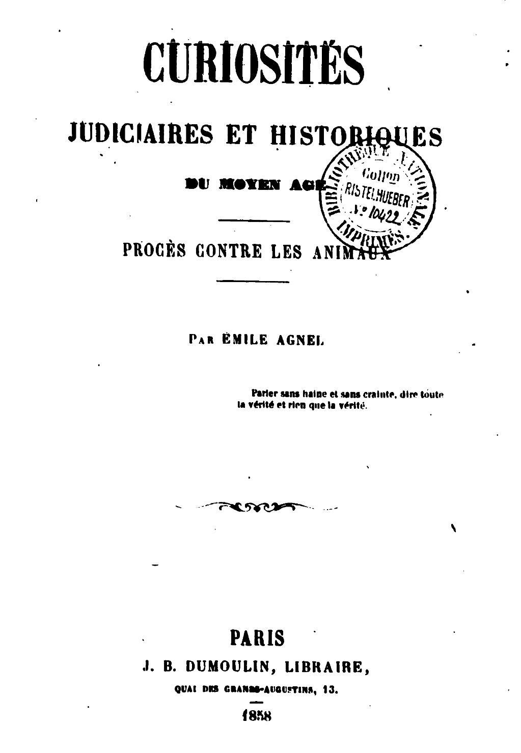 Curiosités judiciaires et historiques du moyen âge. Procès contre les animaux (Éd.1858) - Emile Agnel