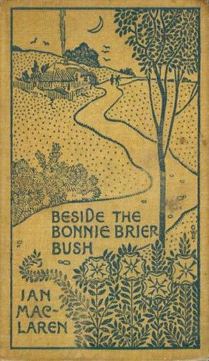 Ian Maclaren - Cover of Beside the Bonnie Briar Bush (1894)
