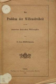 <i>Das Problem der Willensfreiheit in der neuesten deutschen Philosophie</i> 1902 book by Dr. Leopold Müffelmann