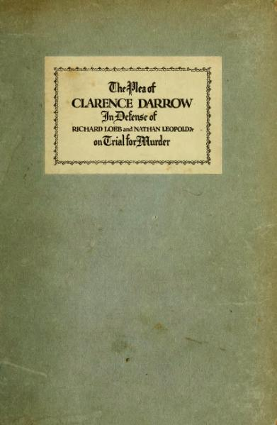 File:The plea of Clarence Darrow, August 22nd, 23rd & 25th, MCMXXIII, in defense of Richard Loeb and Nathan Leopold, Jr., on trial for murder.djvu