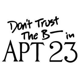 Don't Trust the B---- in Apartment 23 - Wikipedia