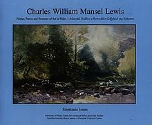 Charles William Mansel Lewis - Painter, Patron and Promoter of Art in Wales - Charles William Mansel Lewis - Arlunydd, Noddwr a Hyrwyddwr Celfyddyd yng Nghymru (llyfr).jpg