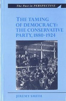 Past in Perspective Series, The Taming of Democracy The Conservative Party 1880 1924, The.jpg