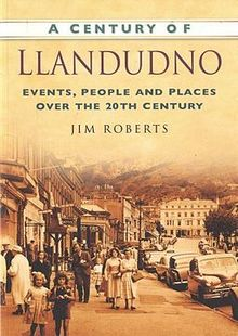 Century of Llandudno, A Events, People and Places over the 20th Century.jpg