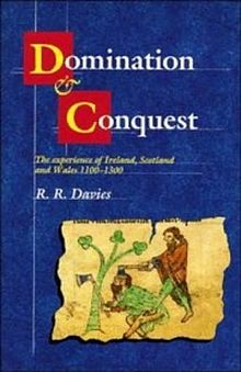 Domination and Conquest The Experience of Ireland, Scotland and Wales 1100 1300.jpg