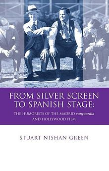 Iberian and Latin American Studies From Silver Screen to Spanish Stage - The Humorists of the Madrid Vanguardia and Hollywood Film (llyfr).jpg