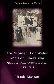 Gender Studies in Wales For Women, for Wales, for Liberalism - Women in Liberal Politics in Wales, 1880-1914 (llyfr).jpg